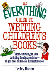 The Everything Guide To Writing Children's Books by Lesley Bolton
