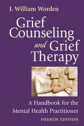 Grief Counseling and Grief Therapy, Fourth Edition by J. William Worden