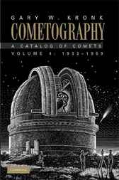 Cometography: Volume 4, 1933–1959 by Gary W. Kronk