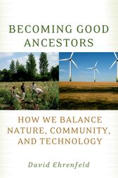 Becoming Good Ancestors: How We Balance Nature, Community, and Technology