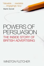 Powers of Persuasion by Winston Fletcher