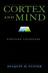 Cortex and Mind by Joaquin M. Fuster