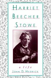 Harriet Beecher Stowe by Joan D. Hedrick