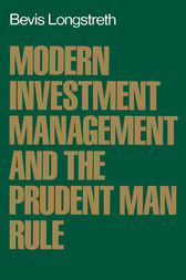 Modern Investment Management and the Prudent Man Rule by Bevis Longstreth