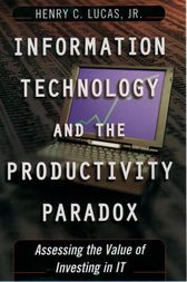 Information Technology and the Productivity Paradox by Henry C. Jr. Lucas