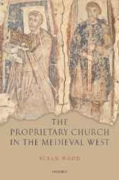 The Proprietary Church in the Medieval West by Susan Wood