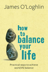 How To Balance Your Life by James O'Loghlin