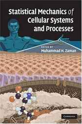 Statistical Mechanics of Cellular Systems and Processes by Muhammad H. Zaman