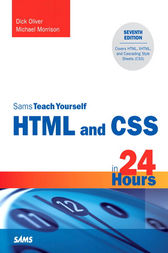 Sams Teach Yourself HTML and CSS in 24 Hours by Dick Oliver