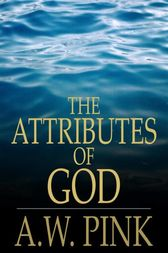 The Attributes of God by A.W. Pink