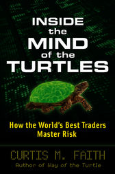 Inside the Mind of the Turtles: How the World's Best Traders Master Risk by Curtis Faith