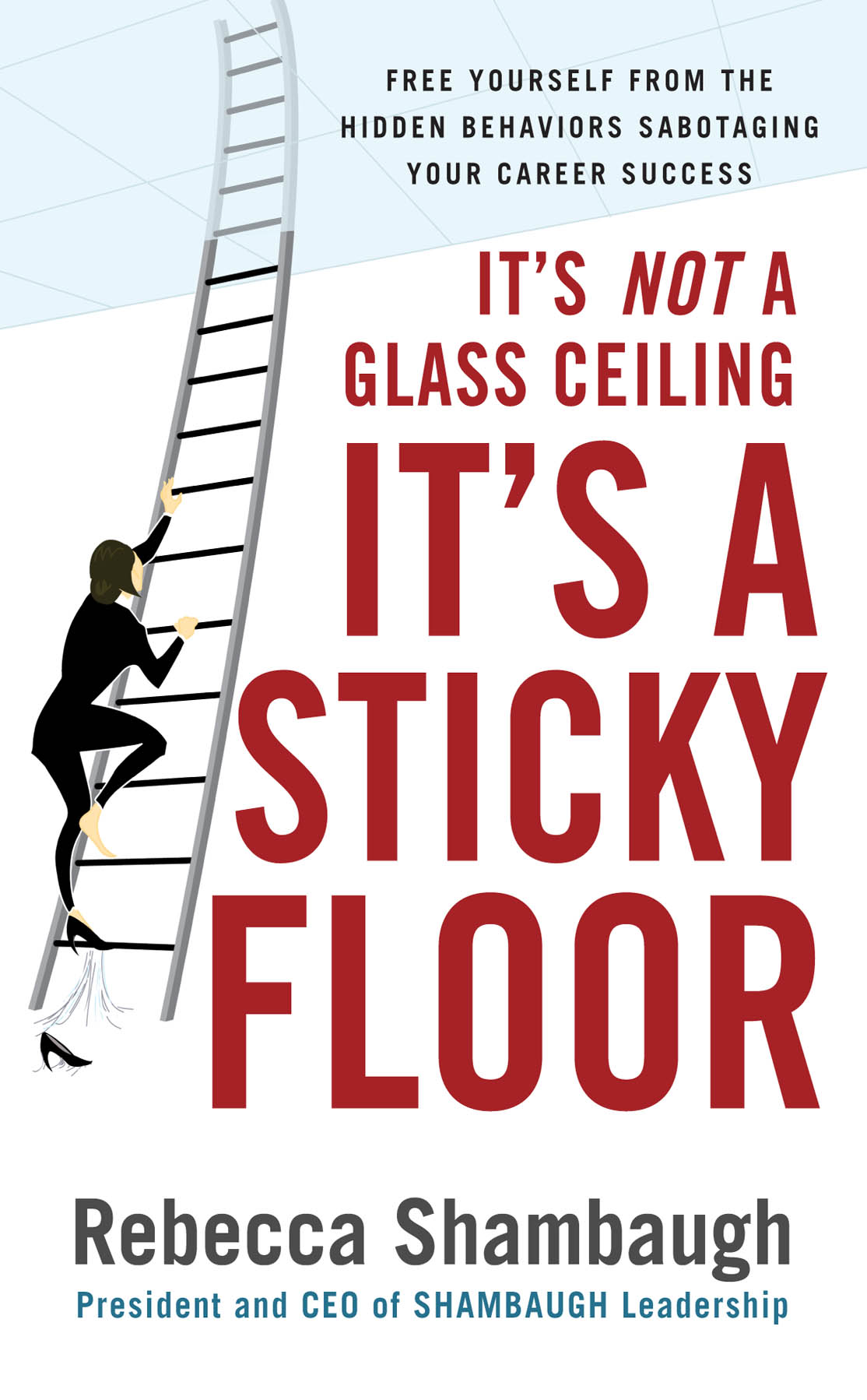 Download Ebook It's Not a Glass Ceiling, It's a Sticky Floor: Free Yourself From the Hidden Behaviors Sabotaging Your Career Success by Rebecca Shambaugh Pdf