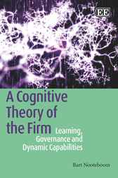 A Cognitive Theory of the Firm by B. Nooteboom