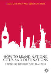 How to Brand Nations, Cities and Destinations by Teemu Moilanen