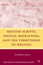 Mestiz@ Scripts, Digital Migrations, and the Territories of Writing by Damián Baca