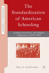 The Standardization of American Schooling by Marc A. VanOverbeke