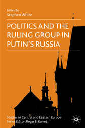 Politics and the Ruling Group in Putin's Russia by Stephen White