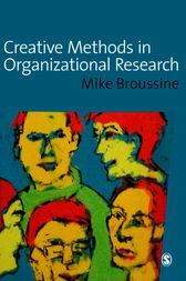 Creative Methods in Organizational Research by Michael P Broussine