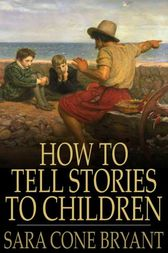 How to Tell Stories to Children by Sara Cone Bryant
