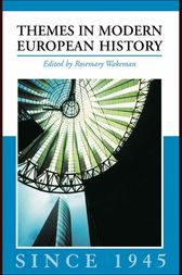 Themes in Modern European History since 1945 by Rosemary Wakeman