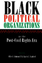 Black Political Organizations in the Post-Civil Rights Era by Ollie Johnson