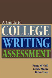 Guide to College Writing Assessment by Peggy O'Neill