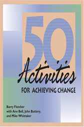50 Activities for Achieving Change by Barry Fletcher
