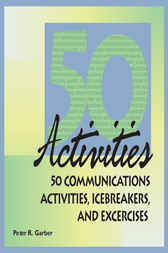 50 Communications Activities, Icebreakers, and Exercises by Peter Garber