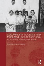 Colonialism, Violence and Muslims in Southeast Asia by Syed Muhd Khairudin Aljunied