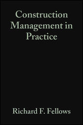 Construction Management in Practice by Richard F. Fellows