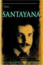 The Essential Santayana by Martin A. Coleman