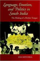 Language, Emotion, and Politics in South India by Lisa Mitchell