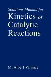Kinetics of Catalytic Reactions--Solutions Manual by M. Albert Vannice
