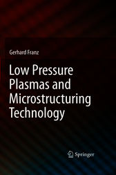 Low Pressure Plasmas and Microstructuring Technology by Gerhard Franz