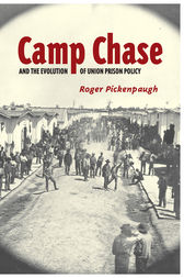 Camp Chase and the Evolution of Union Prison Policy by Roger Pickenpaugh
