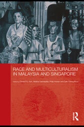 Race and Multiculturalism in Malaysia and Singapore by Daniel P.S. Goh