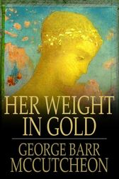 Her Weight in Gold by George Barr McCutcheon