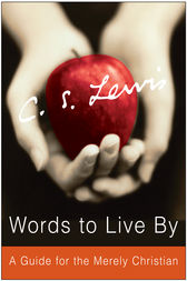 Words to Live By by C. S. Lewis