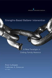 Strengths-Based Batterer Intervention by Peter Lehmann