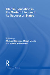 Islamic Education in the Soviet Union and Its Successor States by Michael Kemper