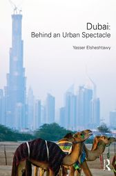 Dubai: Behind an Urban Spectacle by Yasser Elsheshtawy