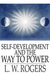 Self-Development and the Way to Power by L. W. Rogers