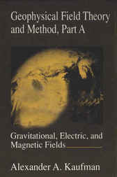 Geophysical Field Theory and Method, Part A by Alexander A. Kaufman