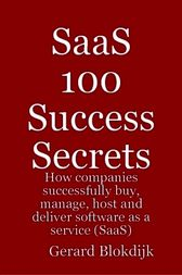 SaaS 100 Success Secrets - How companies successfully buy, manage, host and deliver software as a service (SaaS) by Gerard Blokdijk
