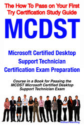 MCDST Microsoft Certified Desktop Support Technician Certification Exam Preparation Course in a Book for Passing the MCDST Microsoft Certified Desktop Support Technician Exam - The How To Pass on Your First Try Certification Study Guide by William Manning