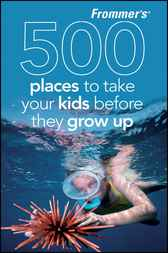 Frommer's 500 Places to Take Your Kids Before They Grow Up by Holly Hughes