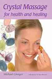 Crystal Massage for Health and Healing by Michael Gienger