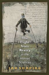 The Flight from Reality in the Human Sciences by Ian Shapiro