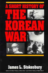 A Short History of the Korean War by James L. Stokesbury