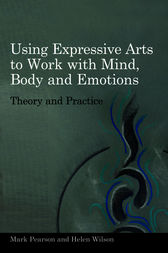 Using Expressive Arts to Work with Mind, Body and Emotions by Helen Wilson